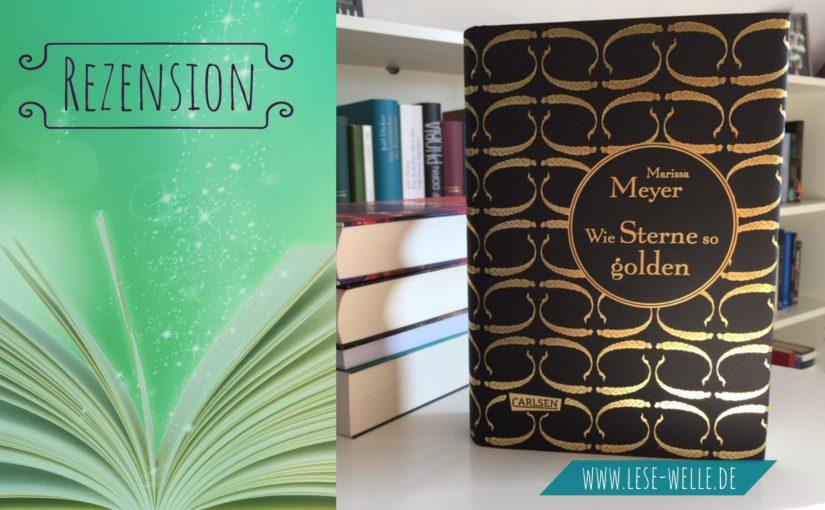 Wie Sterne so golden (Luna-Chroniken) von Marissa Meyer
